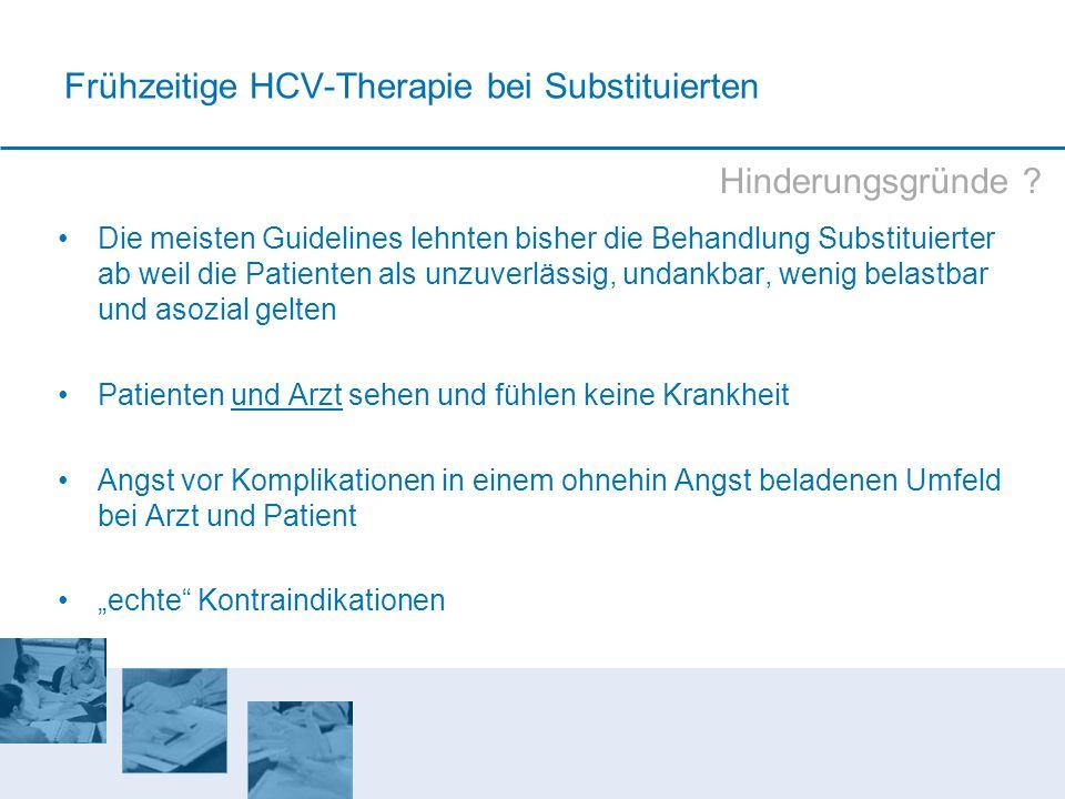 Frühzeitige HCV-Therapie bei Substituierten Die meisten Guidelines lehnten bisher die Behandlung Substituierter ab weil die Patienten als unzuverlässi