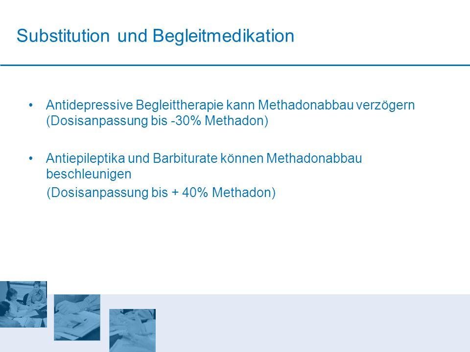 Substitution und Begleitmedikation Antidepressive Begleittherapie kann Methadonabbau verzögern (Dosisanpassung bis -30% Methadon) Antiepileptika und B