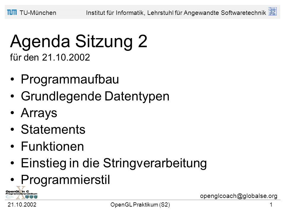 TU-MünchenInstitut für Informatik, Lehrstuhl für Angewandte Softwaretechnik openglcoach@globalse.org Einführung in C Grundprinzipien