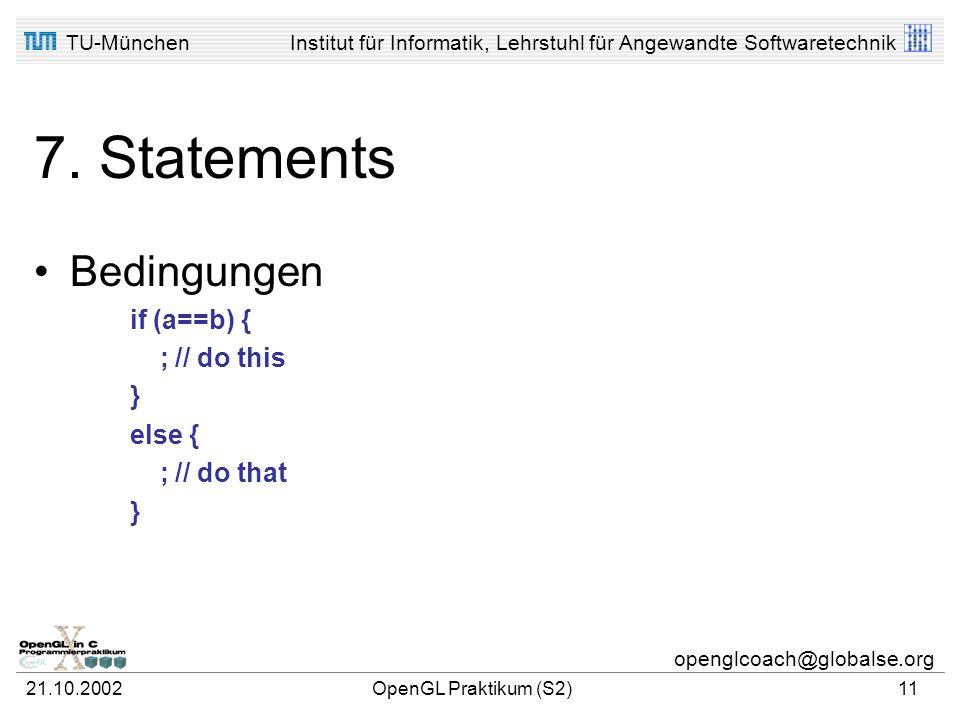 TU-MünchenInstitut für Informatik, Lehrstuhl für Angewandte Softwaretechnik openglcoach@globalse.org 21.10.2002OpenGL Praktikum (S2)10 7. Statements Z