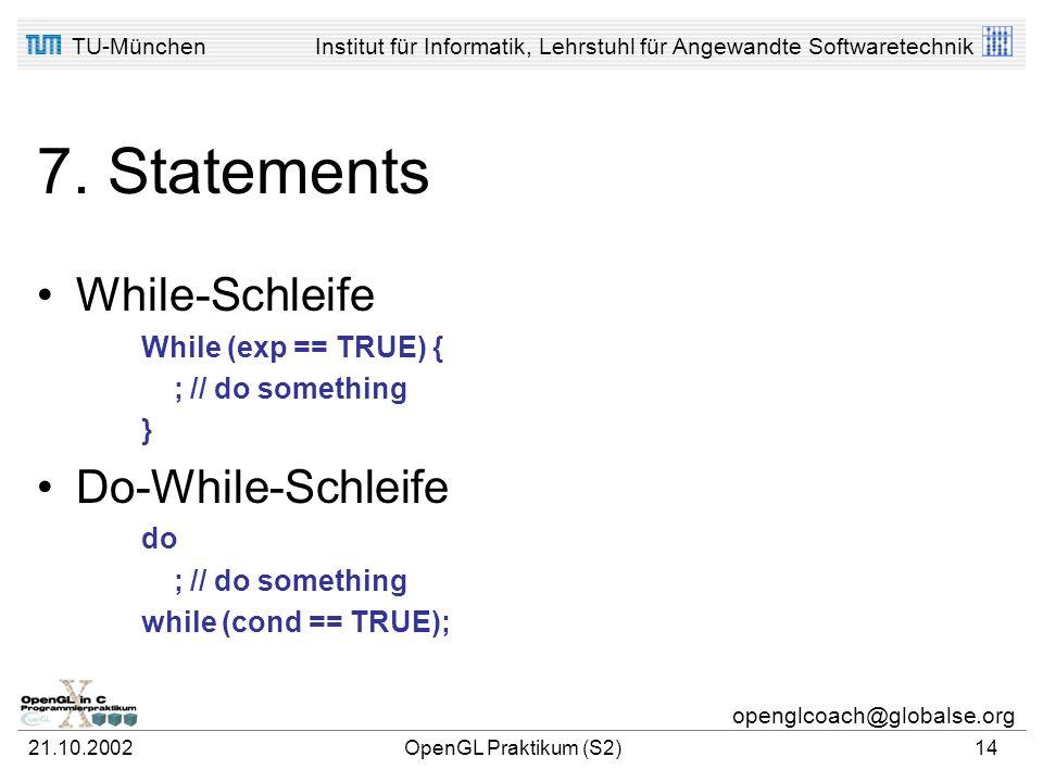 TU-MünchenInstitut für Informatik, Lehrstuhl für Angewandte Softwaretechnik openglcoach@globalse.org 21.10.2002OpenGL Praktikum (S2)13 7. Statements F