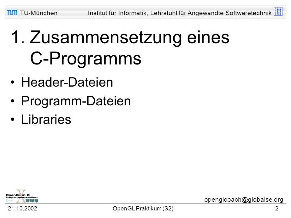 TU-MünchenInstitut für Informatik, Lehrstuhl für Angewandte Softwaretechnik openglcoach@globalse.org 21.10.2002OpenGL Praktikum (S2)1 Agenda Sitzung 2