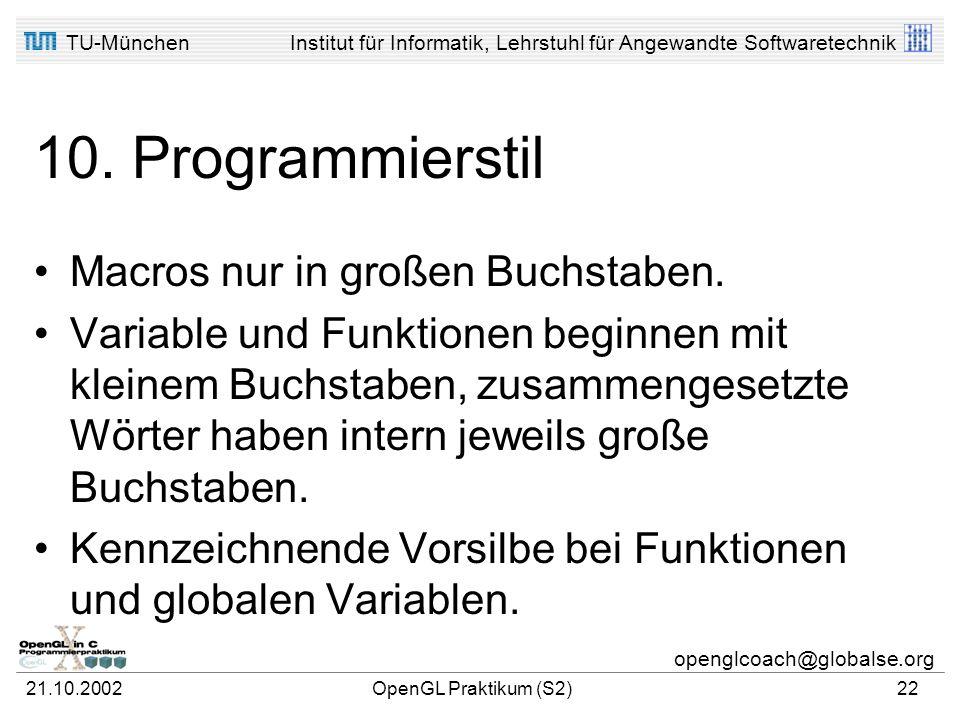 TU-MünchenInstitut für Informatik, Lehrstuhl für Angewandte Softwaretechnik openglcoach@globalse.org 21.10.2002OpenGL Praktikum (S2)21 10. Programmier