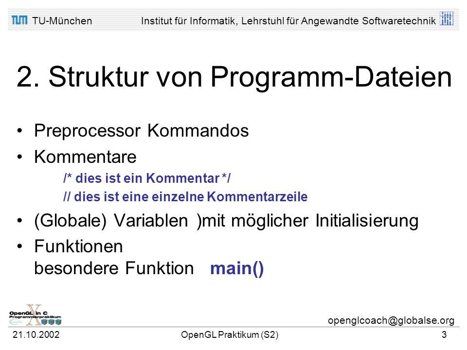 TU-MünchenInstitut für Informatik, Lehrstuhl für Angewandte Softwaretechnik openglcoach@globalse.org 21.10.2002OpenGL Praktikum (S2)2 1. Zusammensetzu