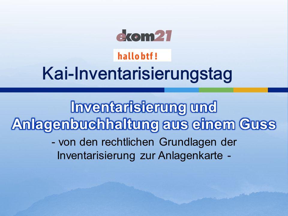 - von den rechtlichen Grundlagen der Inventarisierung zur Anlagenkarte - Kai-Inventarisierungstag