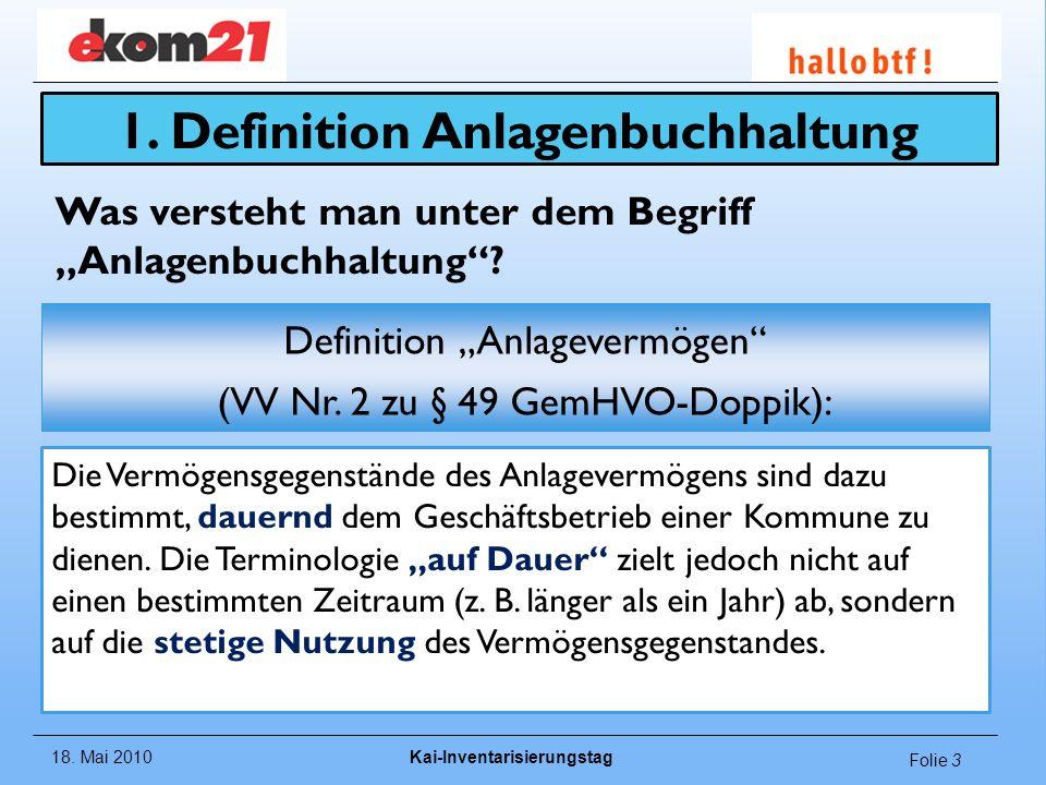 18. Mai 2010Kai-Inventarisierungstag Folie 3 Definition Anlagevermögen (VV Nr. 2 zu § 49 GemHVO-Doppik): Was versteht man unter dem Begriff Anlagenbuc