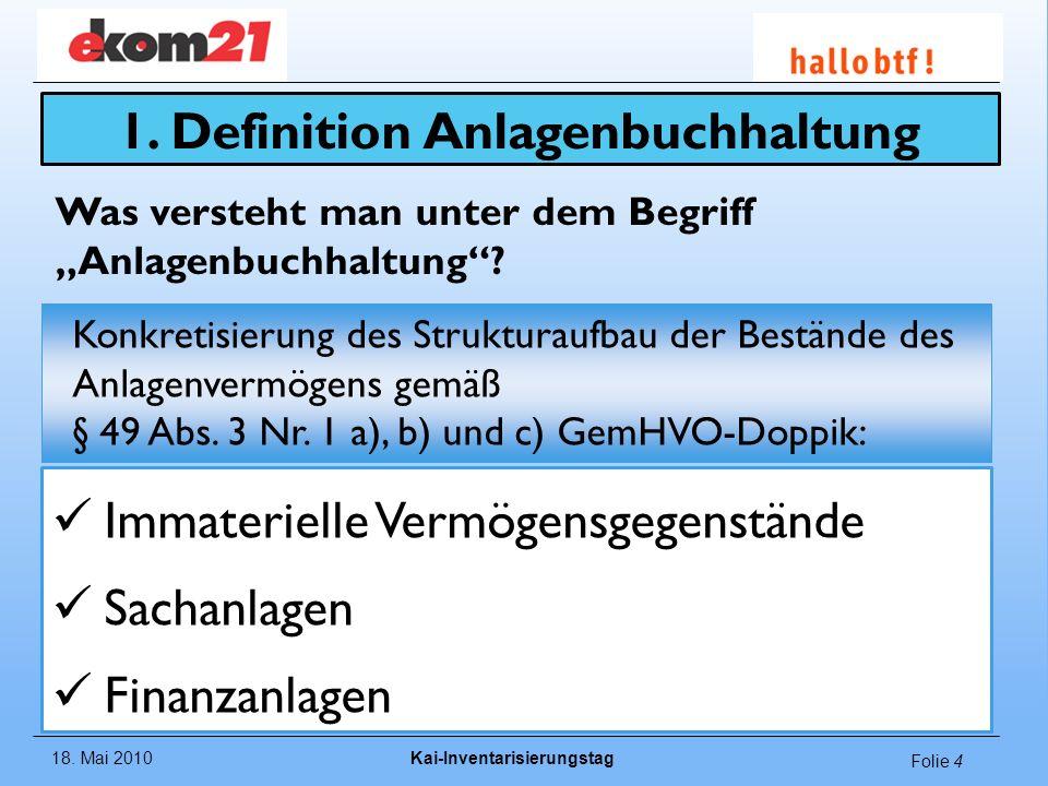 18. Mai 2010Kai-Inventarisierungstag Folie 4 Konkretisierung des Strukturaufbau der Bestände des Anlagenvermögens gemäß § 49 Abs. 3 Nr. 1 a), b) und c