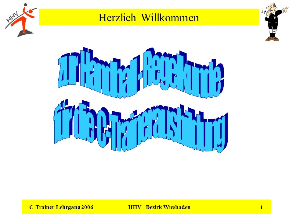 C-Trainer-Lehrgang 2006 HHV - Bezirk Wiesbaden 1 Herzlich Willkommen