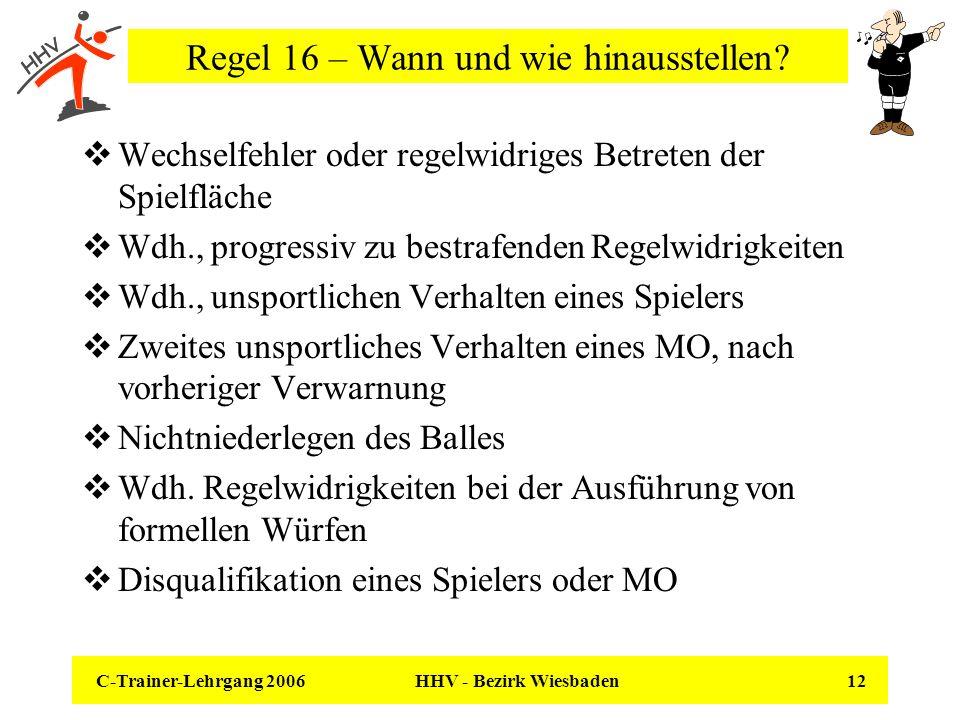 C-Trainer-Lehrgang 2006 HHV - Bezirk Wiesbaden 12 Regel 16 – Wann und wie hinausstellen? Wechselfehler oder regelwidriges Betreten der Spielfläche Wdh