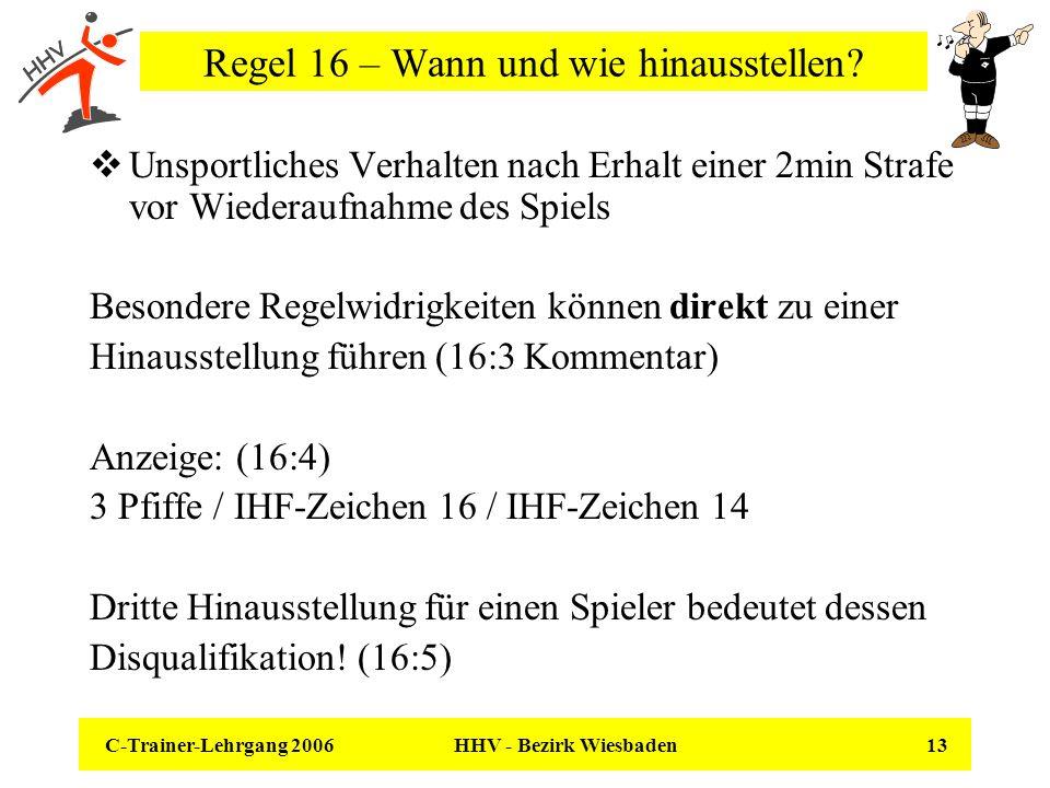 C-Trainer-Lehrgang 2006 HHV - Bezirk Wiesbaden 13 Regel 16 – Wann und wie hinausstellen? Unsportliches Verhalten nach Erhalt einer 2min Strafe vor Wie