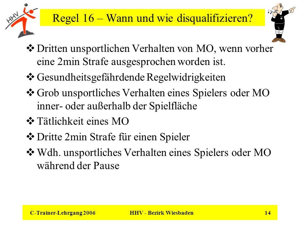 C-Trainer-Lehrgang 2006 HHV - Bezirk Wiesbaden 14 Regel 16 – Wann und wie disqualifizieren? Dritten unsportlichen Verhalten von MO, wenn vorher eine 2