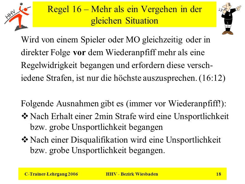 C-Trainer-Lehrgang 2006 HHV - Bezirk Wiesbaden 18 Regel 16 – Mehr als ein Vergehen in der gleichen Situation Wird von einem Spieler oder MO gleichzeit