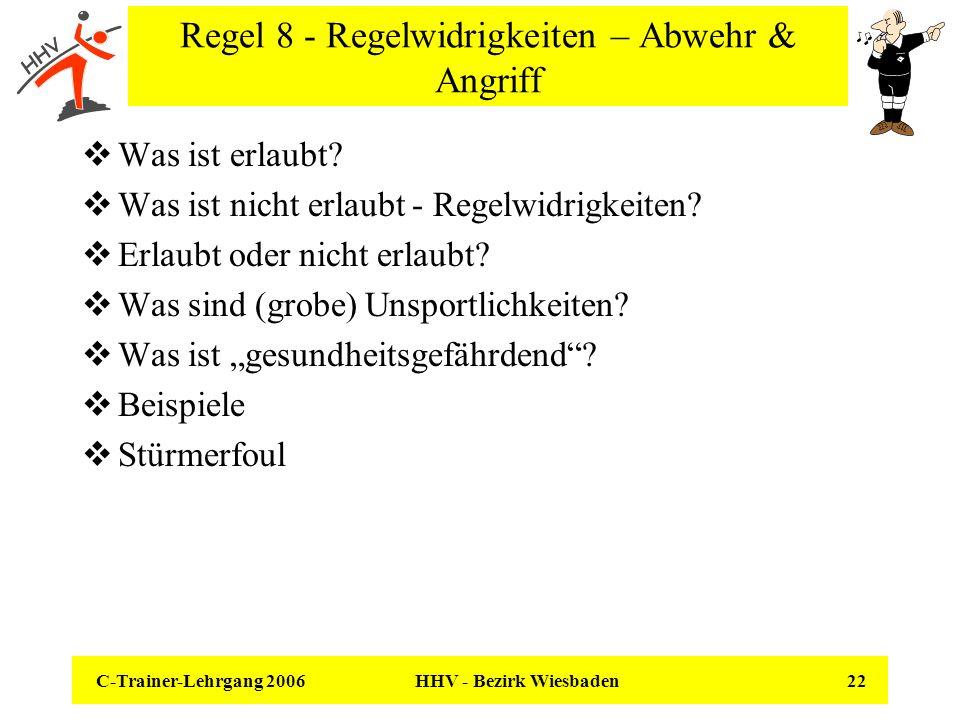 C-Trainer-Lehrgang 2006 HHV - Bezirk Wiesbaden 22 Regel 8 - Regelwidrigkeiten – Abwehr & Angriff Was ist erlaubt? Was ist nicht erlaubt - Regelwidrigk