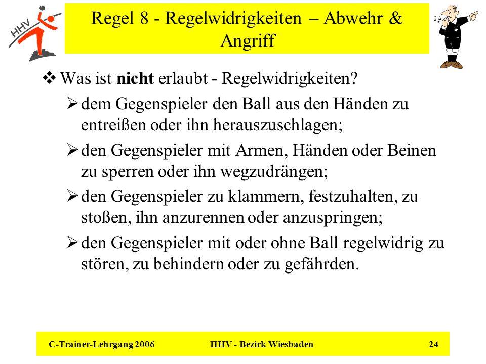 C-Trainer-Lehrgang 2006 HHV - Bezirk Wiesbaden 24 Regel 8 - Regelwidrigkeiten – Abwehr & Angriff Was ist nicht erlaubt - Regelwidrigkeiten? dem Gegens