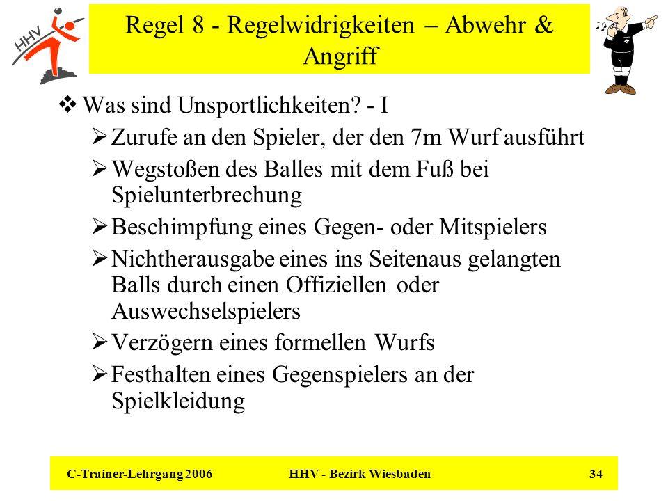 C-Trainer-Lehrgang 2006 HHV - Bezirk Wiesbaden 34 Regel 8 - Regelwidrigkeiten – Abwehr & Angriff Was sind Unsportlichkeiten? - I Zurufe an den Spieler