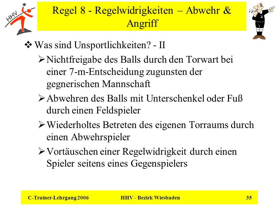 C-Trainer-Lehrgang 2006 HHV - Bezirk Wiesbaden 35 Regel 8 - Regelwidrigkeiten – Abwehr & Angriff Was sind Unsportlichkeiten? - II Nichtfreigabe des Ba
