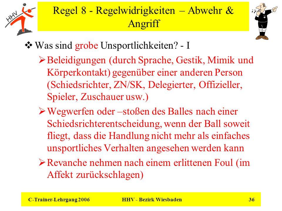 C-Trainer-Lehrgang 2006 HHV - Bezirk Wiesbaden 36 Regel 8 - Regelwidrigkeiten – Abwehr & Angriff Was sind grobe Unsportlichkeiten? - I Beleidigungen (