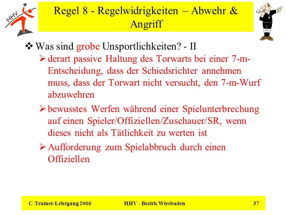 C-Trainer-Lehrgang 2006 HHV - Bezirk Wiesbaden 37 Regel 8 - Regelwidrigkeiten – Abwehr & Angriff Was sind grobe Unsportlichkeiten? - II derart passive