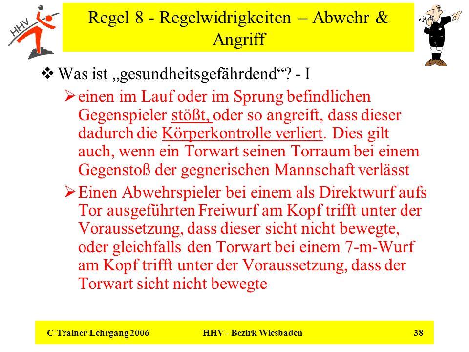 C-Trainer-Lehrgang 2006 HHV - Bezirk Wiesbaden 38 Regel 8 - Regelwidrigkeiten – Abwehr & Angriff Was ist gesundheitsgefährdend? - I einen im Lauf oder