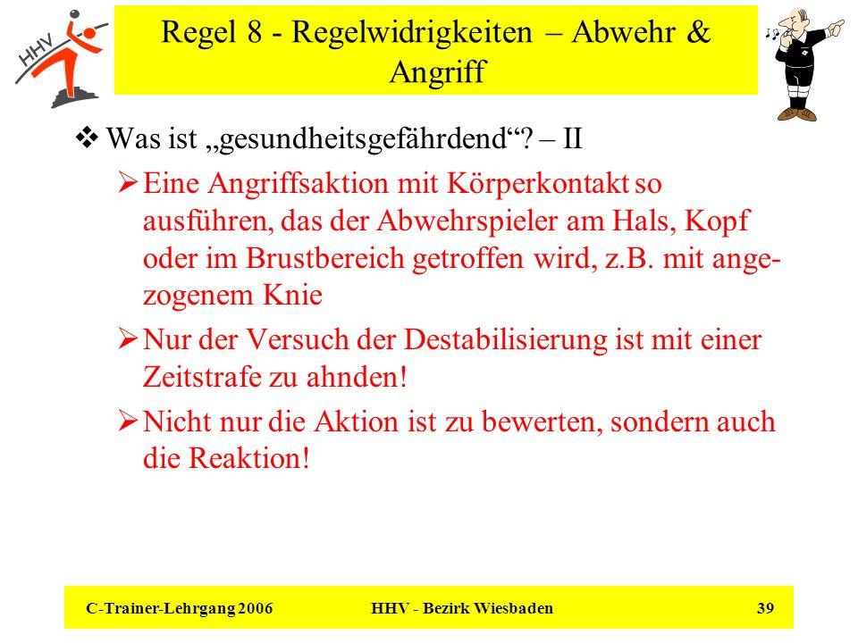 C-Trainer-Lehrgang 2006 HHV - Bezirk Wiesbaden 39 Regel 8 - Regelwidrigkeiten – Abwehr & Angriff Was ist gesundheitsgefährdend? – II Eine Angriffsakti