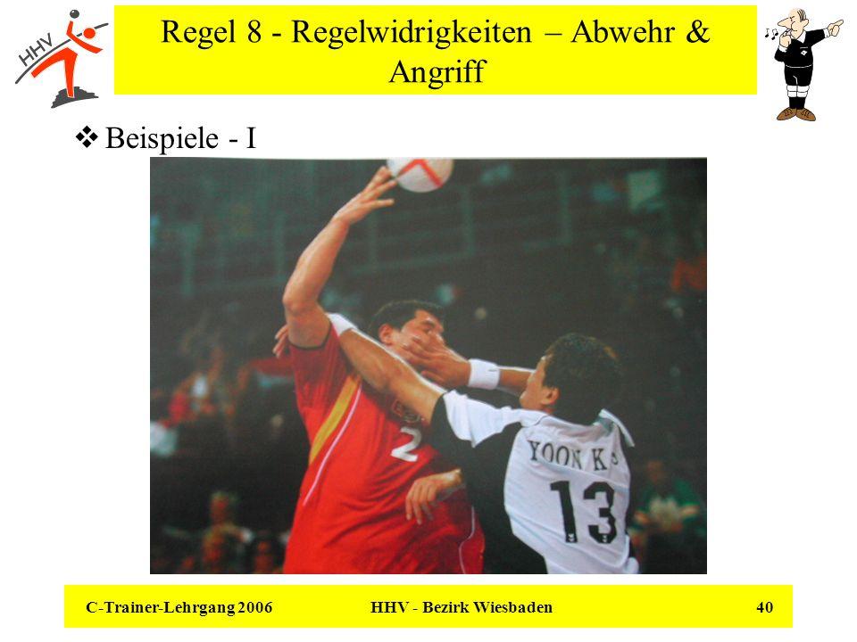 C-Trainer-Lehrgang 2006 HHV - Bezirk Wiesbaden 40 Regel 8 - Regelwidrigkeiten – Abwehr & Angriff Beispiele - I