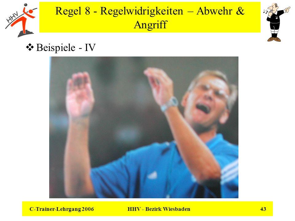 C-Trainer-Lehrgang 2006 HHV - Bezirk Wiesbaden 43 Regel 8 - Regelwidrigkeiten – Abwehr & Angriff Beispiele - IV