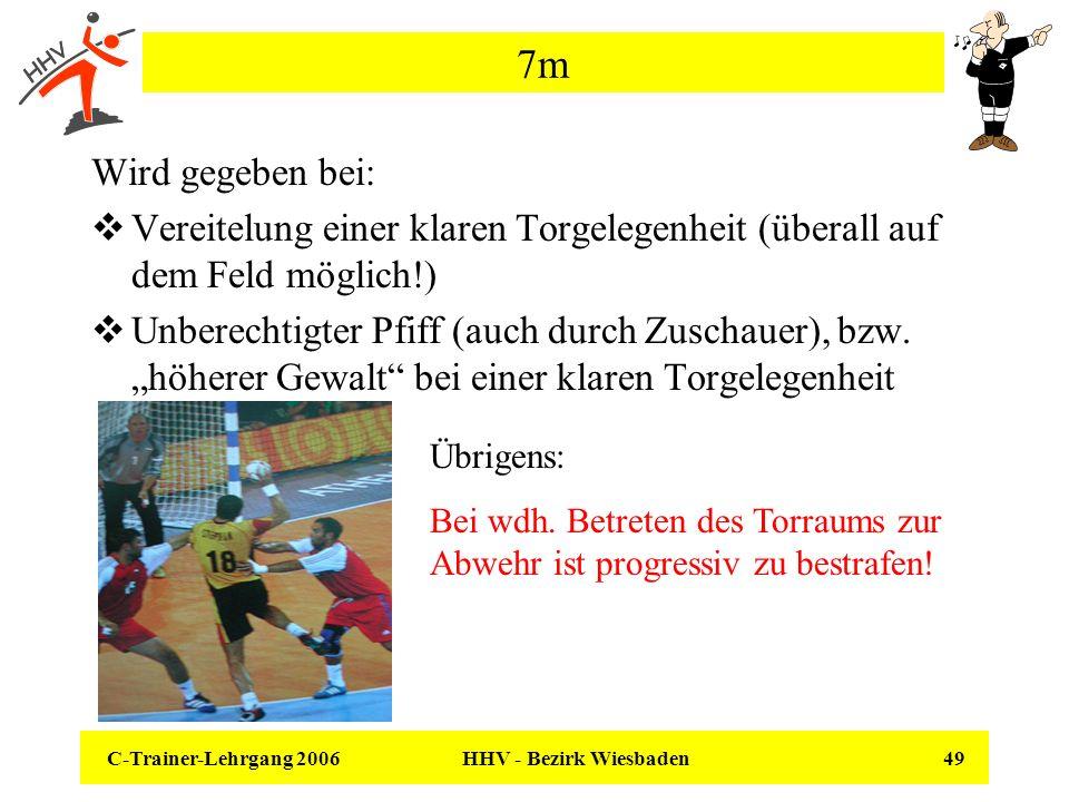 C-Trainer-Lehrgang 2006 HHV - Bezirk Wiesbaden 49 7m Wird gegeben bei: Vereitelung einer klaren Torgelegenheit (überall auf dem Feld möglich!) Unberec