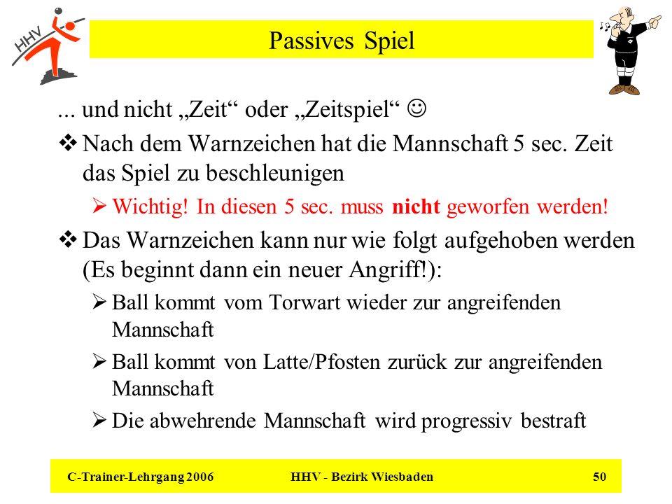 C-Trainer-Lehrgang 2006 HHV - Bezirk Wiesbaden 50 Passives Spiel... und nicht Zeit oder Zeitspiel Nach dem Warnzeichen hat die Mannschaft 5 sec. Zeit