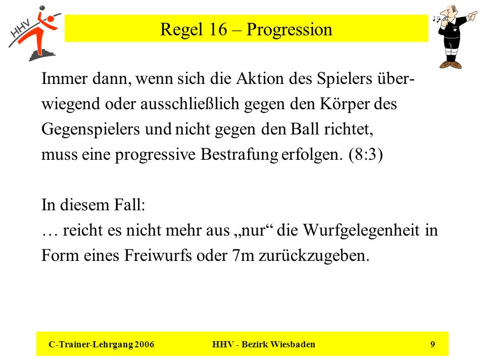 C-Trainer-Lehrgang 2006 HHV - Bezirk Wiesbaden 10 Regel 16 – Die Progressionsreihe Angefangen hat alles mit einer Ermahnung… Verwarnung Hinausstellung Disqualifikation oAusschluss