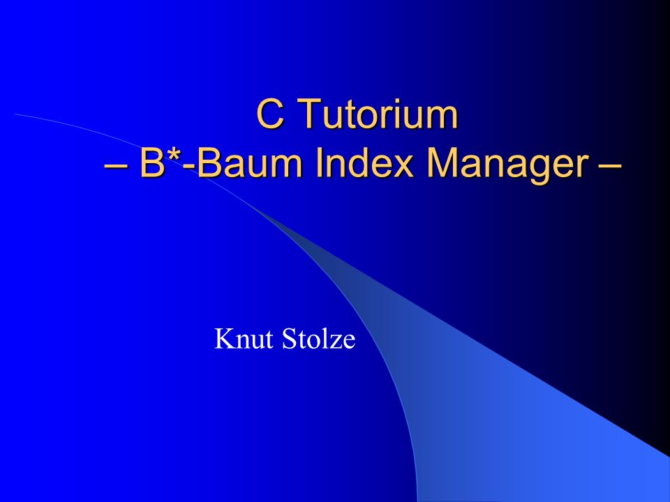 C Tutorium – B*-Baum Index Manager – Knut Stolze