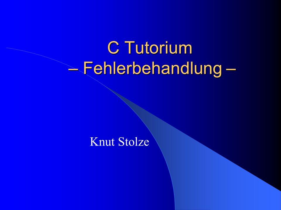 C Tutorium – Fehlerbehandlung – Knut Stolze