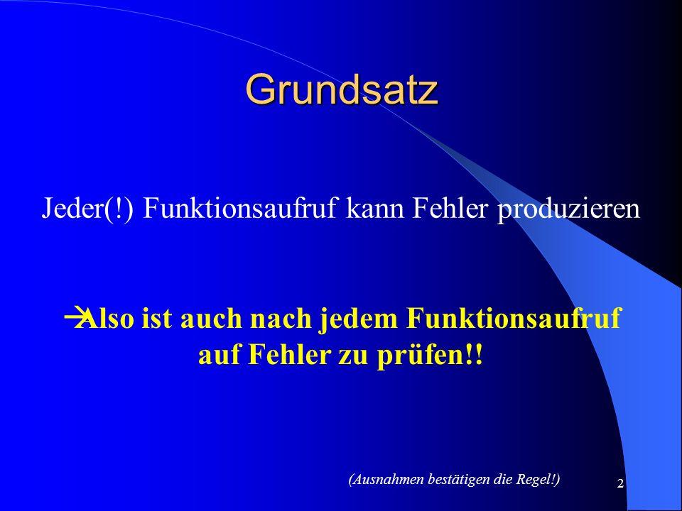 2 Grundsatz Also ist auch nach jedem Funktionsaufruf auf Fehler zu prüfen!.
