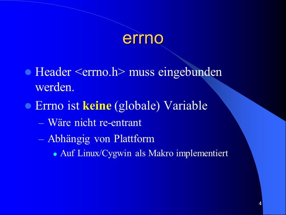 5 errno (2) Definitionen der Fehlercodes in /usr/include/errno.h, z.B.: #define EPERM 1 /* Not super-user */ #define ENOENT 2 /* No such file or dir */ #define ESRCH 3 /* No such process */ #define EINTR 4 /* Interrupted system call */ #define EIO 5 /* I/O error */ Fehlercodes können system-abhängig sein – Immer Macros EPERM etc.