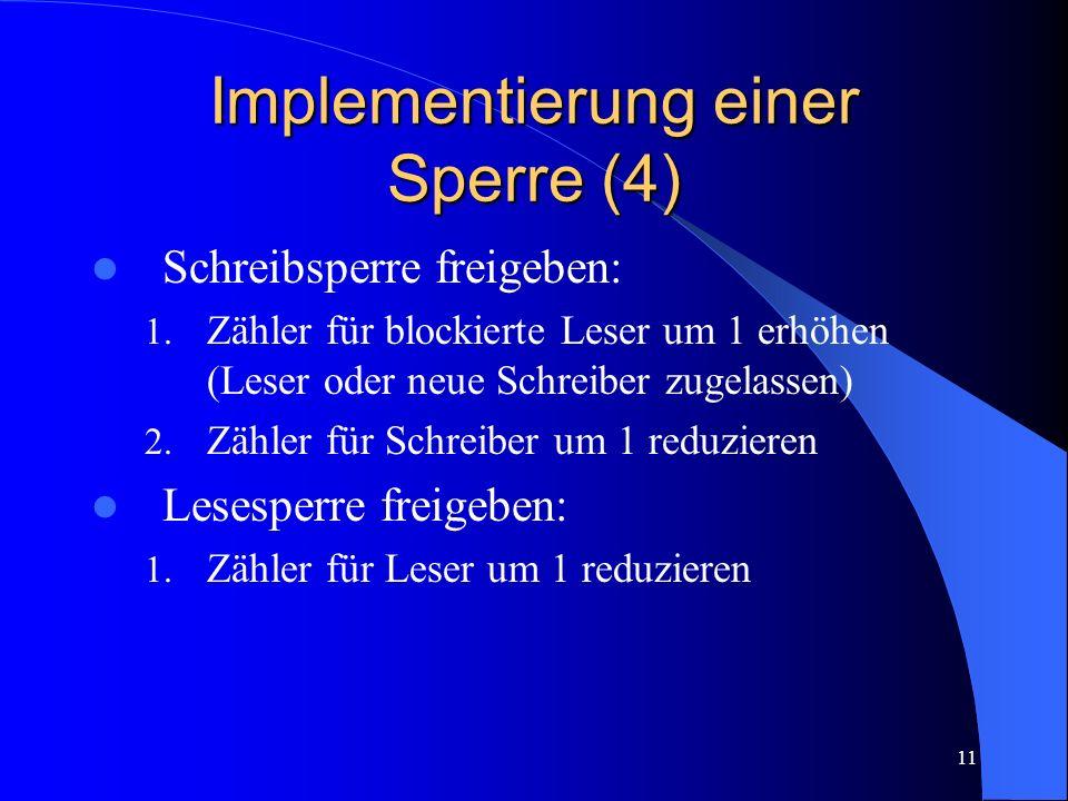 11 Implementierung einer Sperre (4) Schreibsperre freigeben: 1. Zähler für blockierte Leser um 1 erhöhen (Leser oder neue Schreiber zugelassen) 2. Zäh