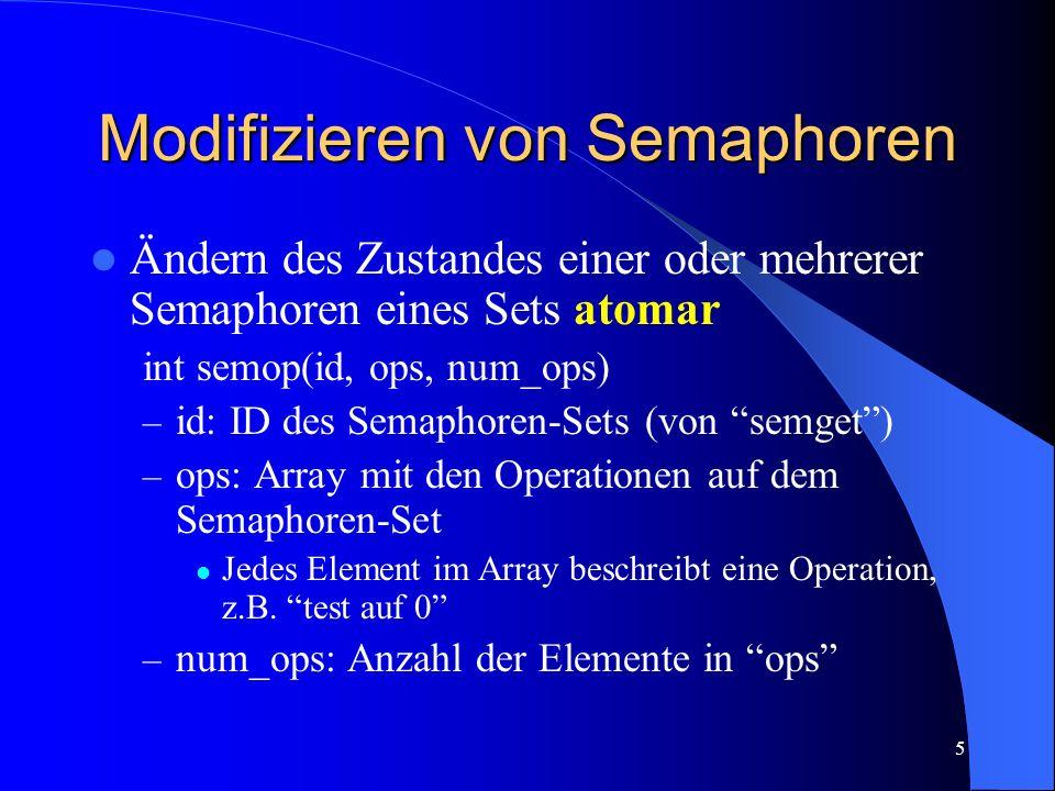 5 Modifizieren von Semaphoren Ändern des Zustandes einer oder mehrerer Semaphoren eines Sets atomar int semop(id, ops, num_ops) – id: ID des Semaphore