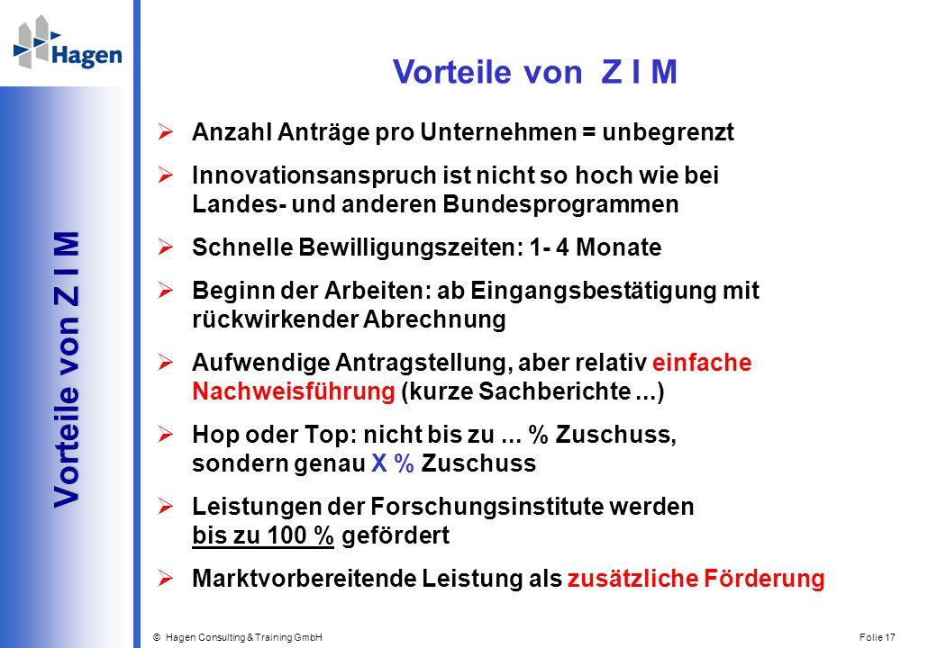 © Hagen Consulting & Training GmbH Folie 17 Vorteile von Z I M Vorteile von Z I M Anzahl Anträge pro Unternehmen = unbegrenzt Innovationsanspruch ist