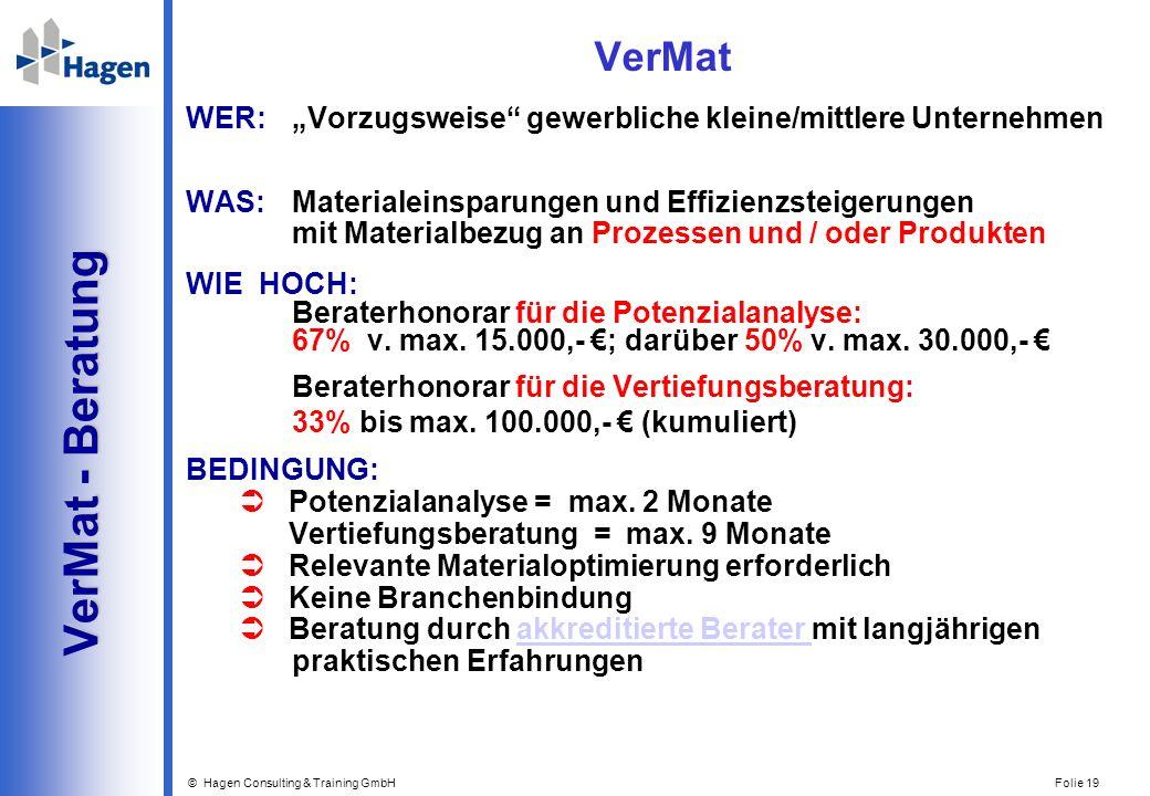 © Hagen Consulting & Training GmbH Folie 19 VerMat - Beratung VerMat - Beratung VerMat WER: Vorzugsweise gewerbliche kleine/mittlere Unternehmen WAS:M
