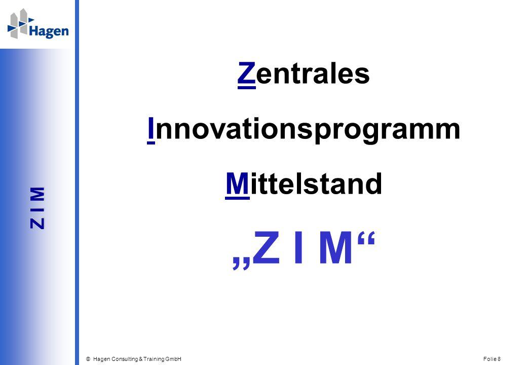 © Hagen Consulting & Training GmbH Folie 8 Z I M Z I M Zentrales Innovationsprogramm Mittelstand Z I M