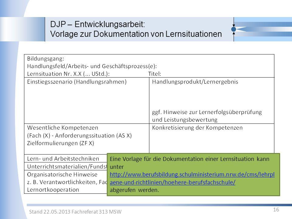 DJP – Entwicklungsarbeit: Vorlage zur Dokumentation von Lernsituationen 16 Stand 22.05.2013 Fachreferat 313 MSW Eine Vorlage für die Dokumentation ein