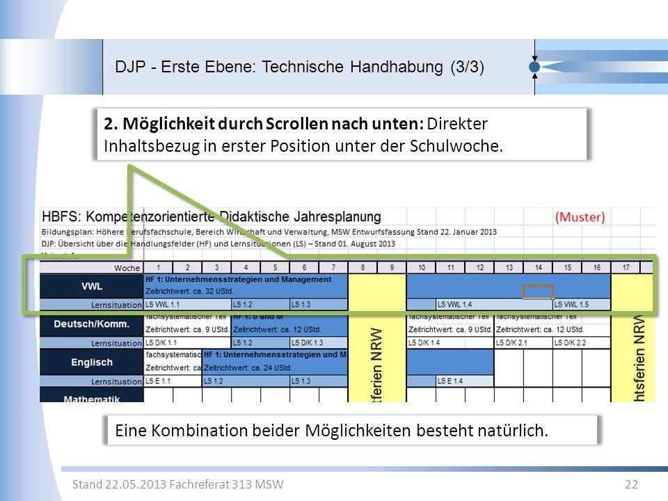 DJP - Erste Ebene: Technische Handhabung (3/3) 22 Stand 22.05.2013 Fachreferat 313 MSW 2. Möglichkeit durch Scrollen nach unten: Direkter Inhaltsbezug