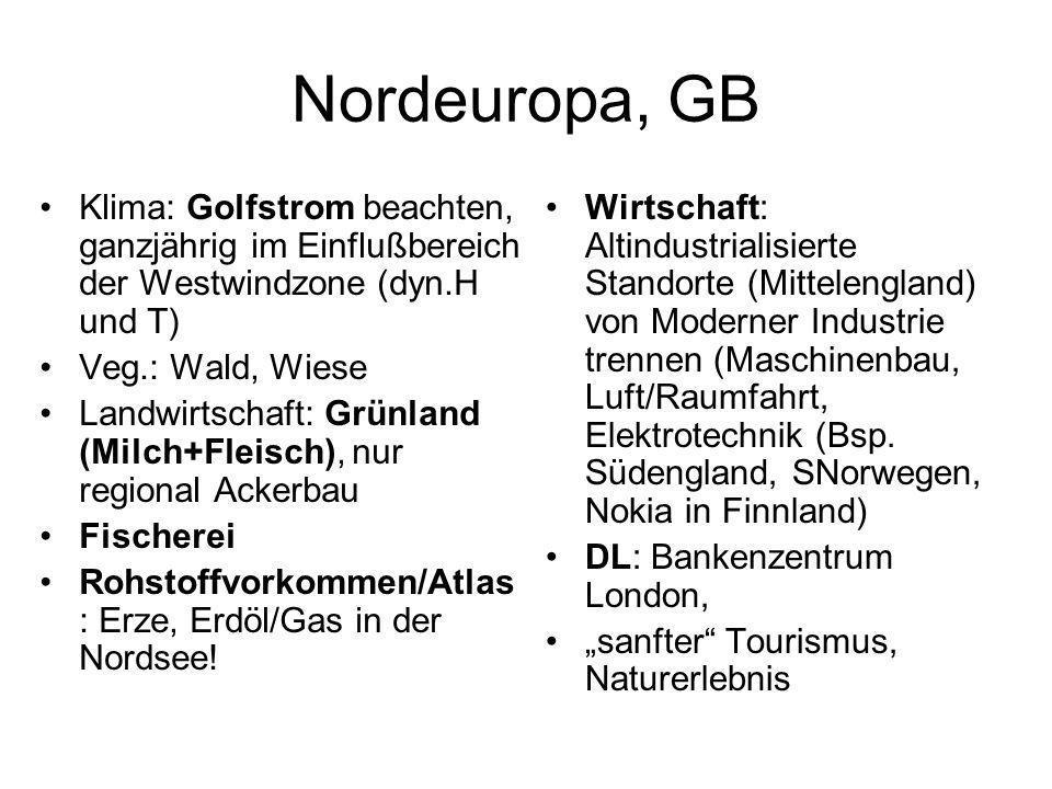 Nordeuropa, GB Klima: Golfstrom beachten, ganzjährig im Einflußbereich der Westwindzone (dyn.H und T) Veg.: Wald, Wiese Landwirtschaft: Grünland (Milc