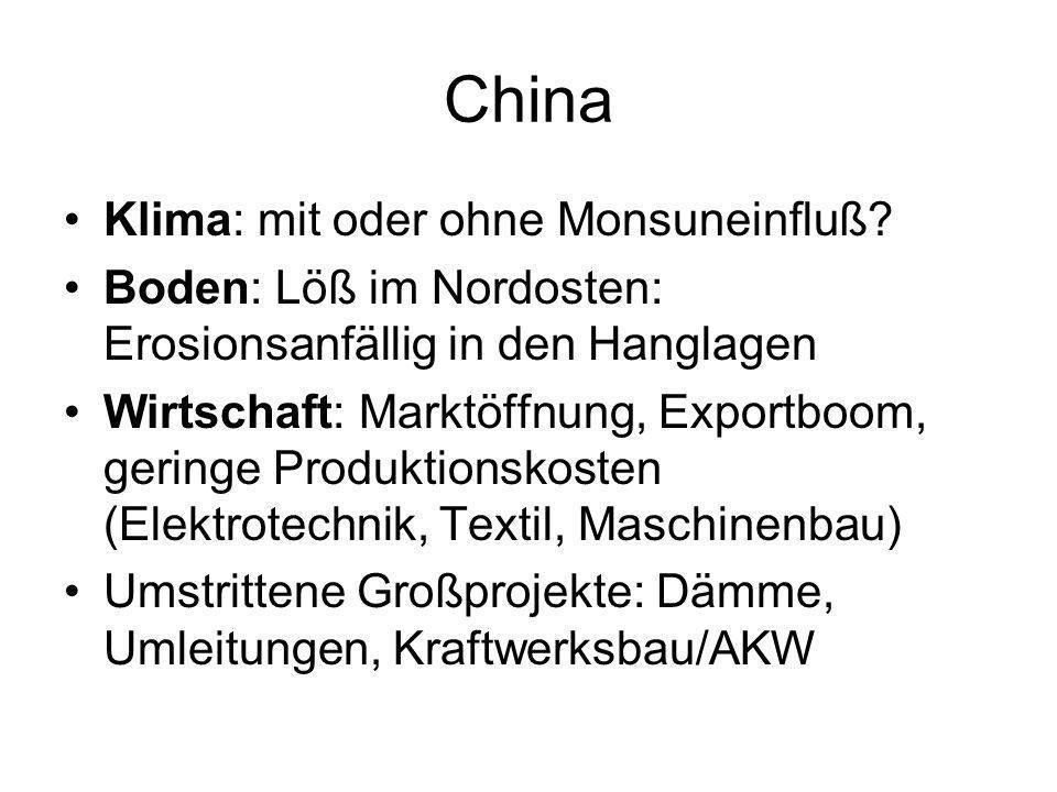 China Klima: mit oder ohne Monsuneinfluß? Boden: Löß im Nordosten: Erosionsanfällig in den Hanglagen Wirtschaft: Marktöffnung, Exportboom, geringe Pro