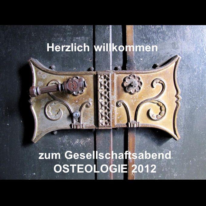 Herzlich willkommen zum Gesellschaftsabend OSTEOLOGIE 2012