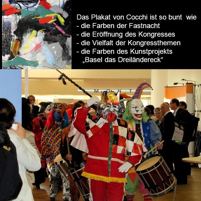 Das Plakat von Cocchi ist so bunt wie - die Farben der Fastnacht - die Eröffnung des Kongresses - die Vielfalt der Kongressthemen - die Farben des Kunstprojekts Basel das Dreiländereck