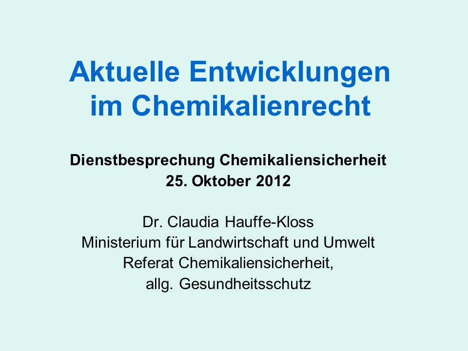 Aktuelle Entwicklungen im Chemikalienrecht Dienstbesprechung Chemikaliensicherheit 25. Oktober 2012 Dr. Claudia Hauffe-Kloss Ministerium für Landwirts