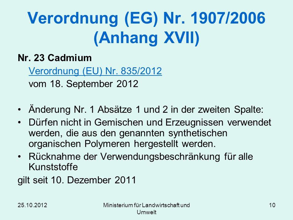 25.10.2012Ministerium für Landwirtschaft und Umwelt 10 Verordnung (EG) Nr. 1907/2006 (Anhang XVII) Nr. 23 Cadmium Verordnung (EU) Nr. 835/2012 vom 18.