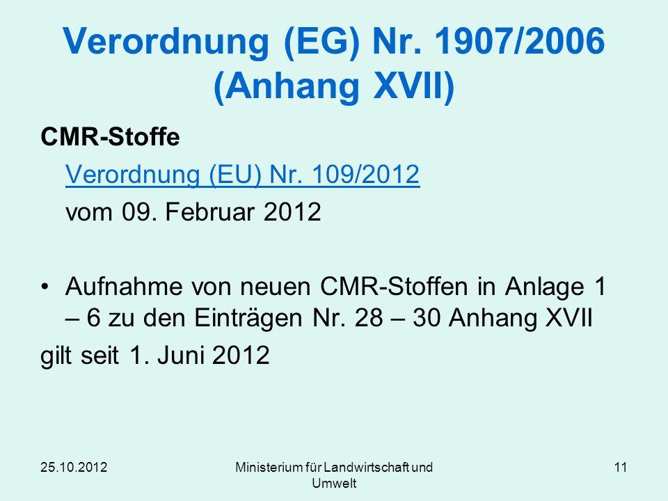 25.10.2012Ministerium für Landwirtschaft und Umwelt 11 Verordnung (EG) Nr. 1907/2006 (Anhang XVII) CMR-Stoffe Verordnung (EU) Nr. 109/2012 vom 09. Feb