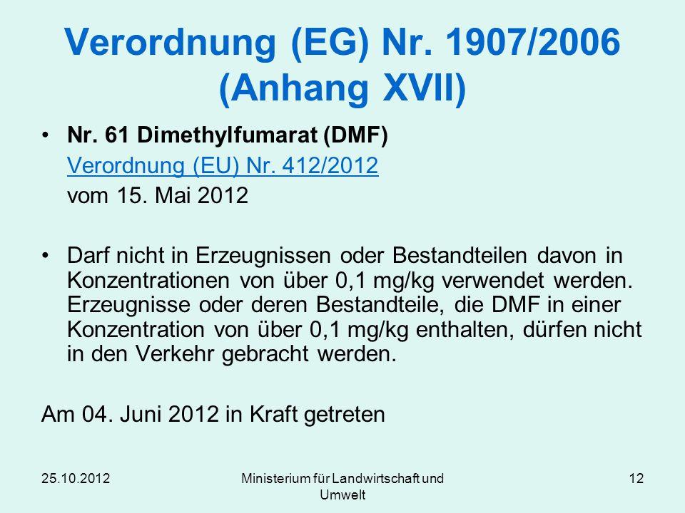 25.10.2012Ministerium für Landwirtschaft und Umwelt 12 Verordnung (EG) Nr. 1907/2006 (Anhang XVII) Nr. 61 Dimethylfumarat (DMF) Verordnung (EU) Nr. 41