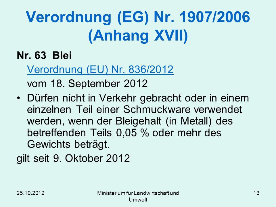 25.10.2012Ministerium für Landwirtschaft und Umwelt 13 Verordnung (EG) Nr. 1907/2006 (Anhang XVII) Nr. 63 Blei Verordnung (EU) Nr. 836/2012 vom 18. Se