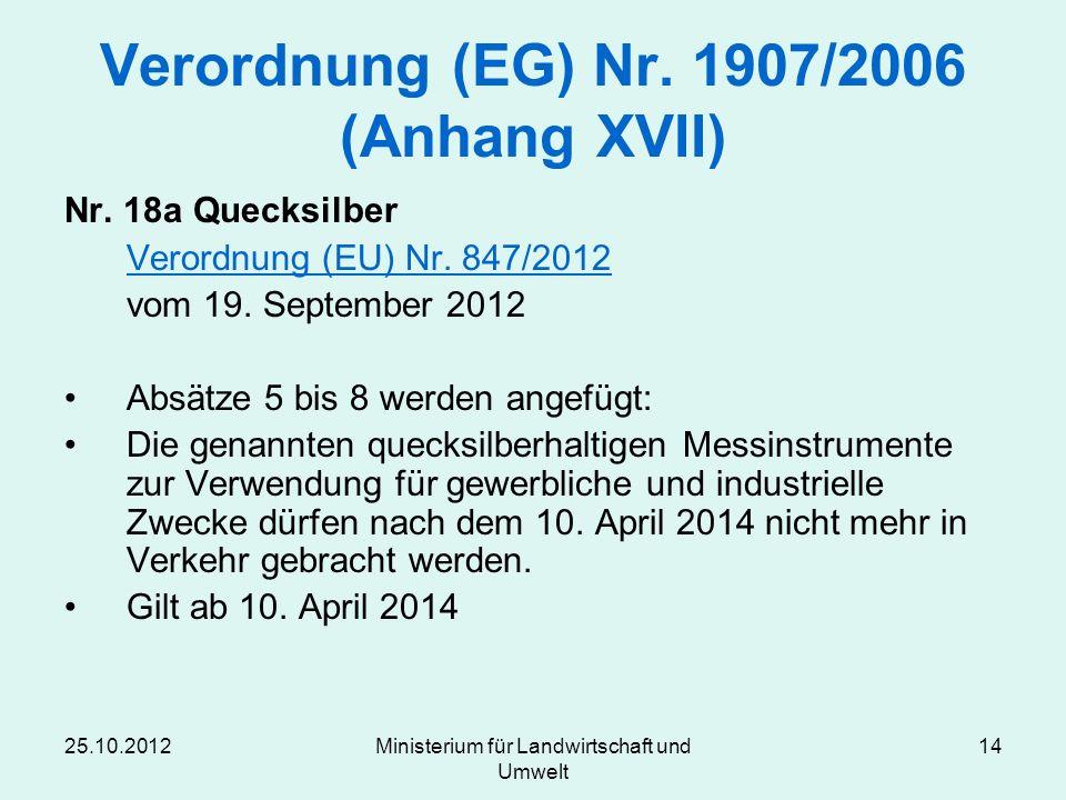 25.10.2012Ministerium für Landwirtschaft und Umwelt 14 Verordnung (EG) Nr. 1907/2006 (Anhang XVII) Nr. 18a Quecksilber Verordnung (EU) Nr. 847/2012 vo
